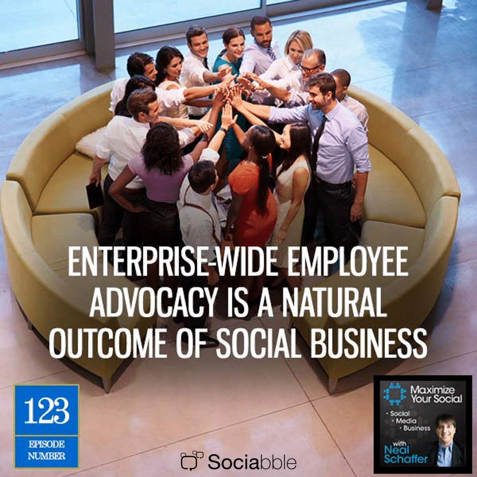 Podcast: Enterprise-Wide Employee Advocacy Is a Natural Outcome of Social Business
