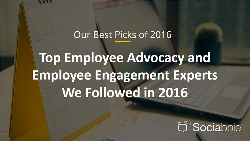 The Top Employee Advocacy and Employee Engagement Experts We Followed in 2016