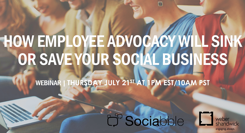 Webinar with Sociabble and Weber Shandwick: How Employee Advocacy Will Sink or Save Your Social Business